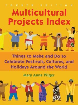 Multicultural Projects Index: Things to Make and Do to Celebrate Festivals, Cultures, and Holidays Around the World