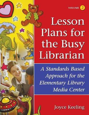 Lesson Plans for the Busy Librarian: A Standards Based Approach for the Elementary Library Media Center: v. 2