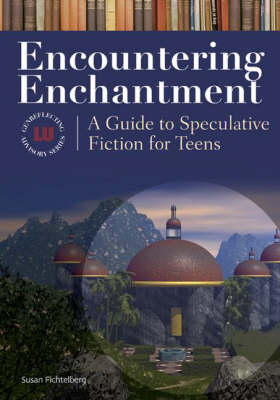 Encountering Enchantment: A Guide to Speculative Fiction for Teens