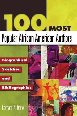 100 Most Popular African American Authors: Biographical Sketches and Bibliographies