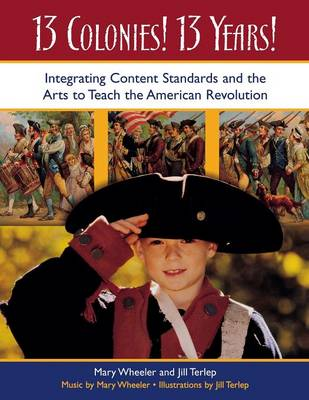 13 Colonies! 13 Years!: Integrating Content Standards and the Arts to Teach the American Revolution