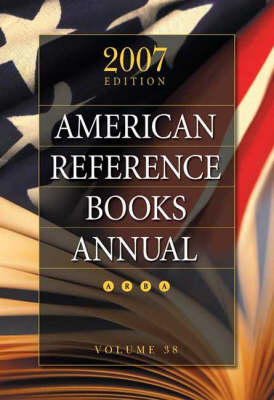 American Reference Books Annual: 2007 Edition, Volume 38