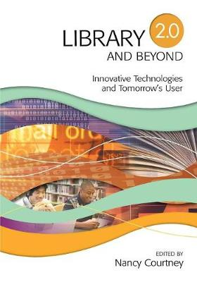 Library 2.0 and Beyond: Innovative Technologies and Tomorrow's User