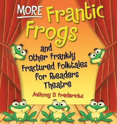 More Frantic Frogs: And Other Frankly Fractured Folktales for Readers Theatre