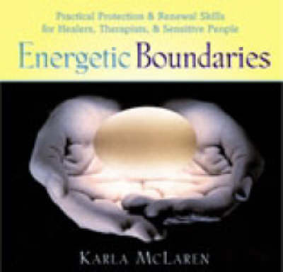 Energetic Boundaries: Practical Protection and Renewal Skills for Leaders, Therapists and Sensitive People