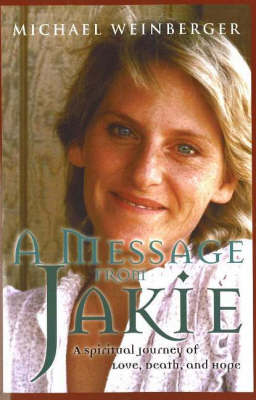 Message from Jakie: A Spiritual Journey of Love, Death & Hope