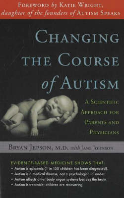 Changing the Course of Autism: A Scientific Approach for Parents and Physicians