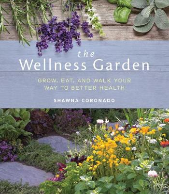The Wellness Garden: Grow, Eat, and Walk Your Way to Better Health