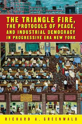 The Triangle Fire, Protocols Of Peace: And Industrial Democracy In Progressive