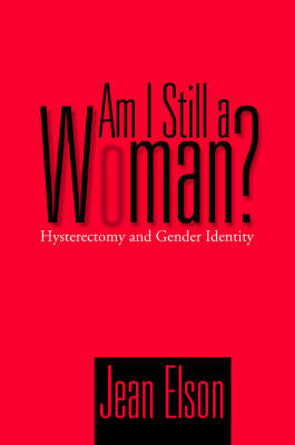 Am I Still a Woman?: Hysterectomy and Gender Identity