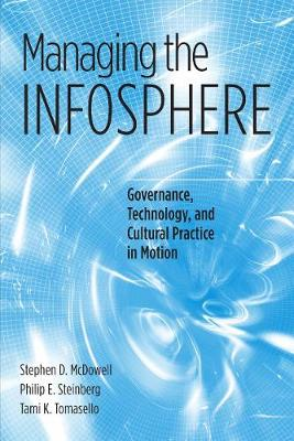 Managing the Infosphere: Governance, Technology, and Cultural Practice in Motion
