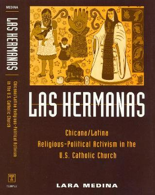 Las Hermanas: Chicana/latina Religious-political Activism in the U.S. Catholic Church