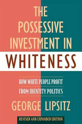 The Possessive Investment in Whiteness: How White People Profit from Identity Politics, Revised and Expanded Edition
