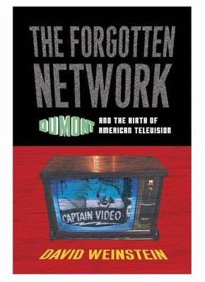 The Forgotten Network: DuMont and the Birth of American Television