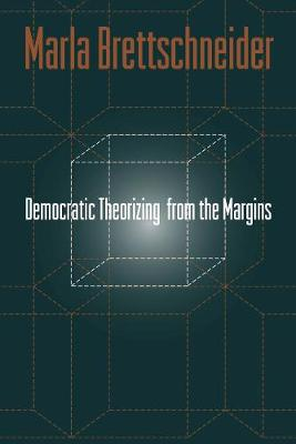 Democratic Theorizing From The Margins
