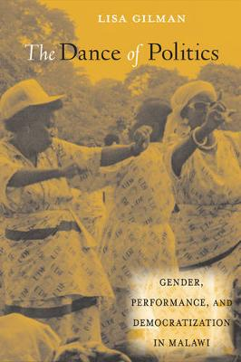 The Dance of Politics: Gender, Performance, and Democratization in Malawi