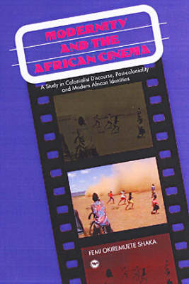 Modernity And The African Cinema: A Study in Colonialist Discourse, Post-Coloniality, and Modern African Identities