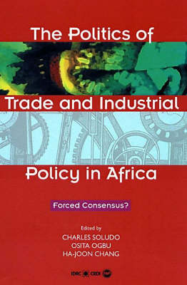 The Politics Of Trade And Industrial Policy In Africa: Forced Concensus?