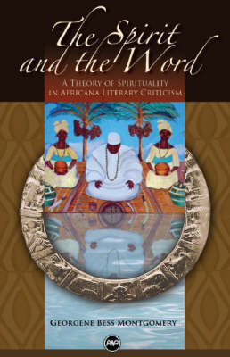 The Spirit And The Word: A Theory of Spirituality in Africana Literary Criticism