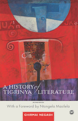 A History Of Tigrinya Literature In Eritrea: The Oral and the Written 1890-1991