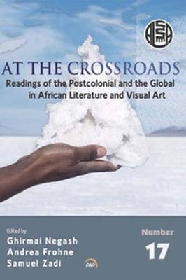 At The Crossroads: Readings of Postcolonial and the Global in African Literature and Visual Art