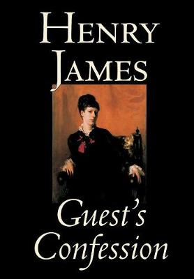 Guest's Confession by Henry James, Fiction, Classics, Literary