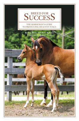 Breed for Success: The Horseman's Guide to Producing Healthy Foals