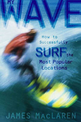 My Wave: How to Successfully Surf the Most Popular Locations