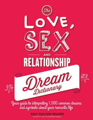 The Love, Sex, and Relationship Dream Dictionary: Guide to Interpreting 1,000 Common Dreams About Your Romantic Life