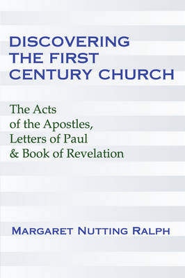 Discovering the First Century Church: The Acts of the Apostles, Letters of Paul & the Book of Revelation