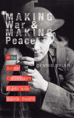 Making War & Making Peace: Why Some Christians Fight and Some Don't