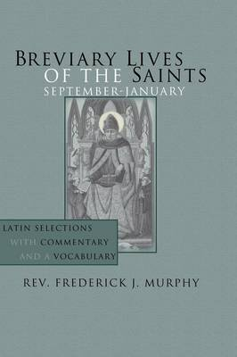 Breviary Lives of the Saints: September - January: Latin Selections with Commentary and a Vocabulary