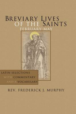 Breviary Lives of the Saints: February-May: Latin Selections with Commentary and a Vocabulary