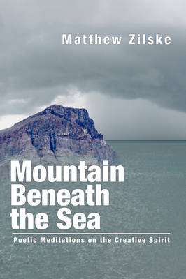 Mountain Beneath the Sea: Poetic Meditations on the Creative Spirit