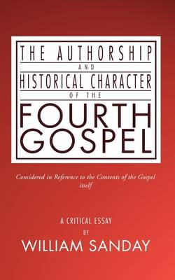 Authorship and Historical Character of the Fourth Gospel