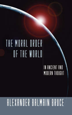 Moral Order of the World: In Ancient and Modern Thought (the Gifford Lectures, 1898)