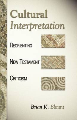Cultural Interpretation: Reorienting New Testament Criticism