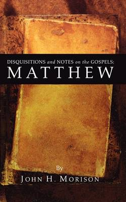 Disquisitions and Notes on the Gospels: Matthew