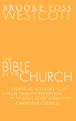 Bible in the Church: A Popular Account of the Collection and Reception of the Holy Scriptures in the Christian Churches