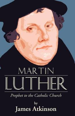 Martin Luther: Prophet to the Church Catholic