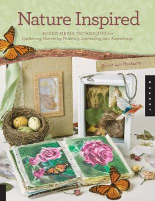 Nature Inspired: Mixed-Media Techniques for Gathering, Sketching, Painting, Journaling, and Assemblage