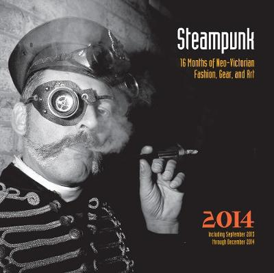 Steampunk 2014: 16 Months of Neo-Victorian Fashion, Gear, and Art
