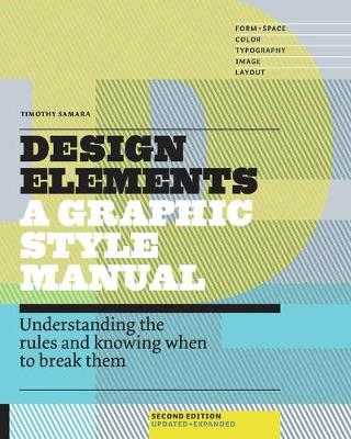 Design Elements: Understanding the Rules and Knowing When to Break Them - Updated and Expanded