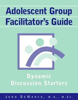 Adolescent Group Facilitator's Guide: Dynamic Discussion Starters