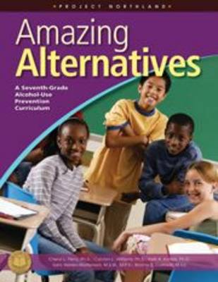 Project Northland Alcohol Prevention Set: Amazing Alternatives: Project Northland Alcohol Prevention Set: Amazing Alternatives Amazing Alternatives Curriculum