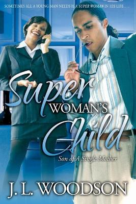 Superwoman's Child: Son of a Single Mother