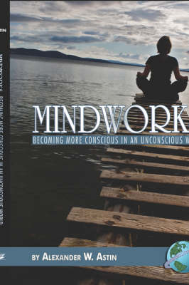 Mindworks: Becoming More Conscious in an Unconscious World