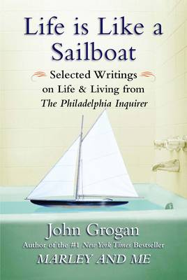 "Life is Like A Sailboat: Selected Writings on Life and Living from the ""Philadelphia Inquirer"""