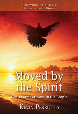 Moved by the Spirit: God's Power at Work in His People