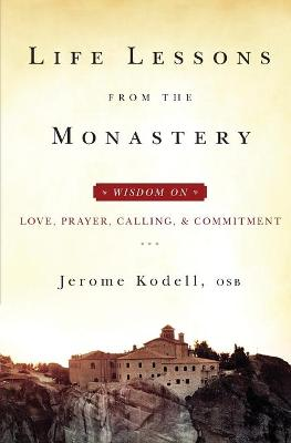 Life Lessons from the Monastery: Love, Prayer, Calling, and Commitment